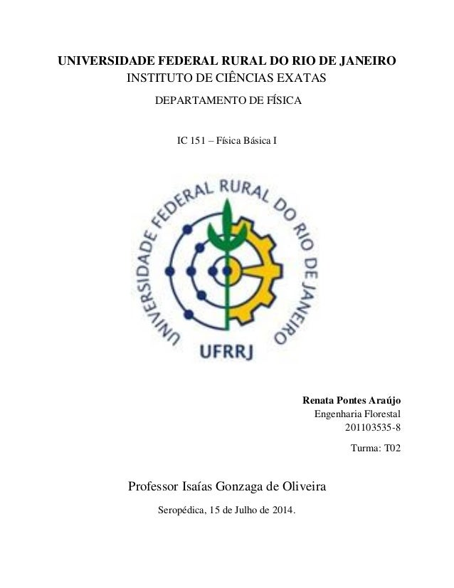 UNIVERSIDADE FEDERAL RURAL DO RIO DE JANEIRO INSTITUTO DE CIÊNCIAS EXATAS DEPARTAMENTO DE FÍSICA IC 151 – Física Básica I ...
