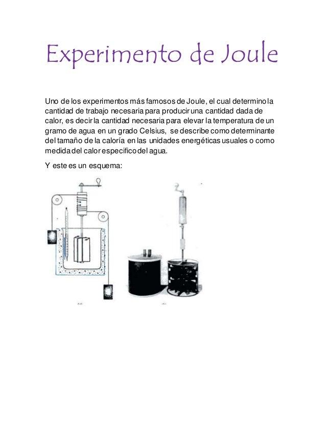Experimento de Joule  Uno de los experimentos más famosos de Joule, el cual determino la  cantidad de trabajo necesaria pa...