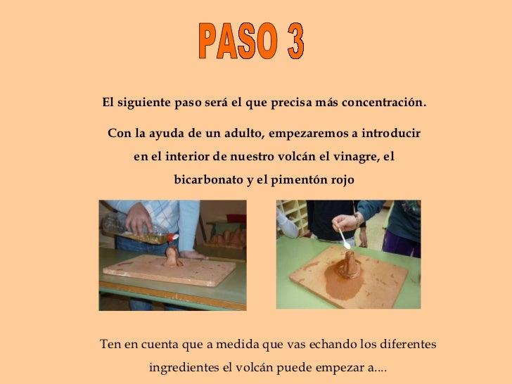 PASO 3 El siguiente paso será el que precisa más concentración. Con la ayuda de un adulto, empezaremos a introducir en el ...