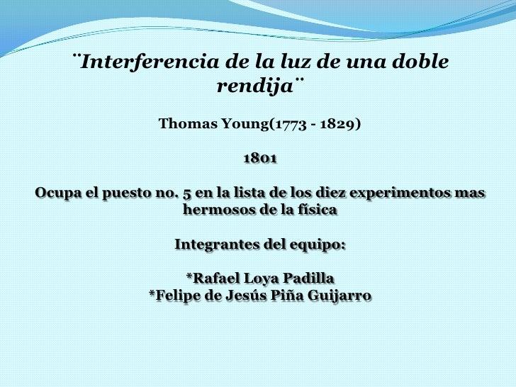 ¨Interferencia de la luz de una doble                  rendija¨                 Thomas Young(1773 - 1829)                 ...