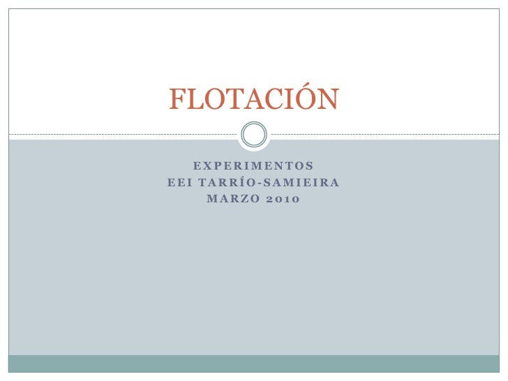 EXPERIMENTOS<br />EEI TARRÍO-SAMIEIRA<br />MARZO 2010<br />FLOTACIÓN<br />
