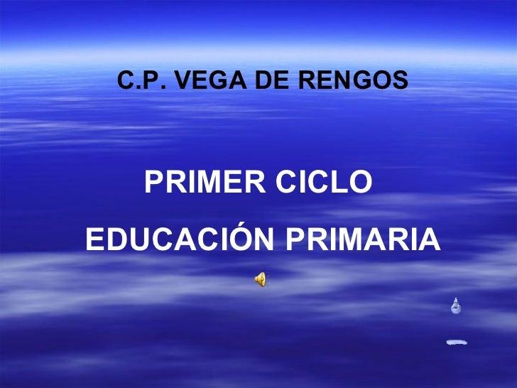 C.P. VEGA DE RENGOS PRIMER CICLO  EDUCACIÓN PRIMARIA