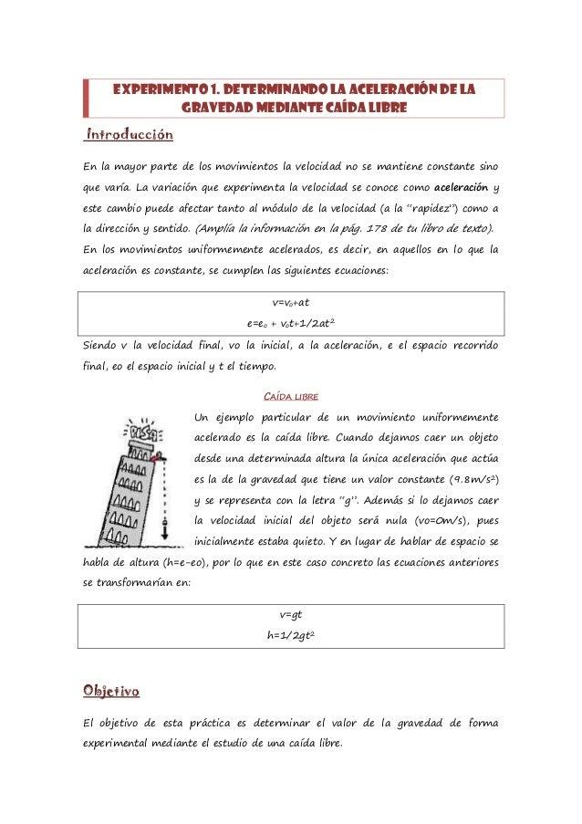 EXPERIMENTO 1. DETERMINANDO LA ACELERACIÓN DE LA              GRAVEDAD MEDIANTE CAÍDA LIBREIntroducciónEn la mayor parte d...