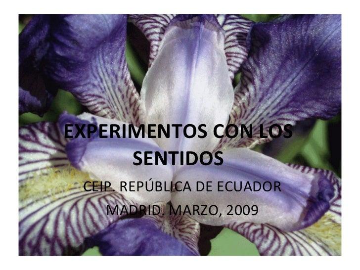 EXPERIMENTOS CON LOS SENTIDOS CEIP. REPÚBLICA DE ECUADOR MADRID. MARZO, 2009