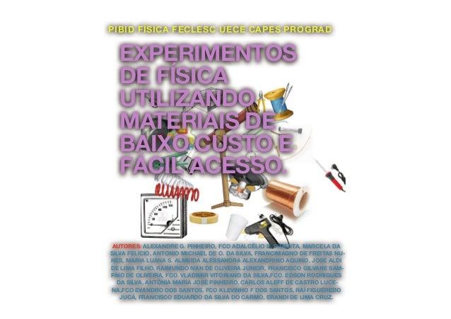 EXPERIMENTOS DE FÍSICA UTILIZANDO MATERIAIS DE BAIXO CUSTO E FÁCIL ACESSO. AUTORES: ALEXANDRE G. PINHEIRO, FCO ADALCÉLIO B...