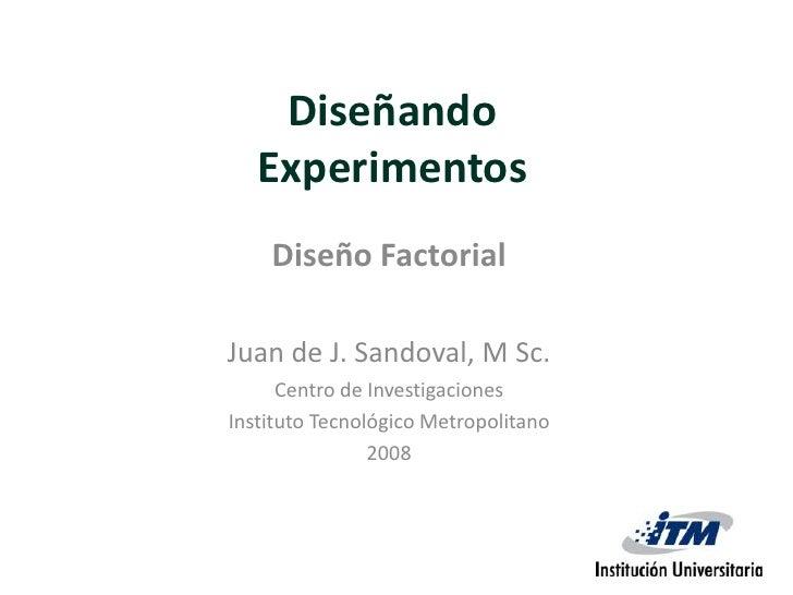 Diseñando Experimentos <br />Diseño Factorial<br />Juan de J. Sandoval, M Sc.<br />Centro de Investigaciones <br />Institu...