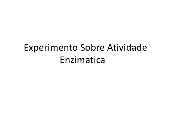 Experimento Sobre Atividade Enzimatica<br />