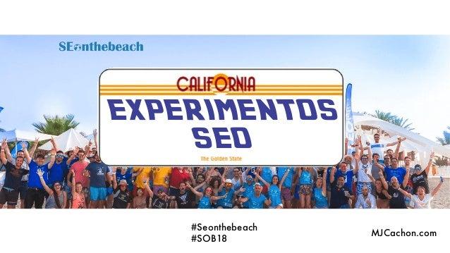 #Seonthebeach #SOB18 MJCachon.com EXPERIMENTOS SEO