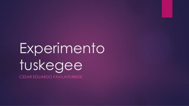 Experimento tuskegee  CESAR EDUARDO FAVILAITURBIDE