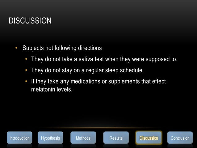 DISCUSSION• Subjects not following directions• They do not take a saliva test when they were supposed to.• They do not sta...
