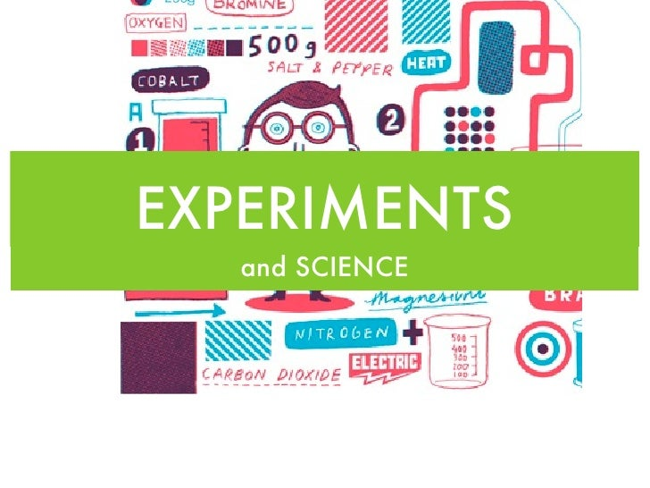EXPERIMENTS    and SCIENCE