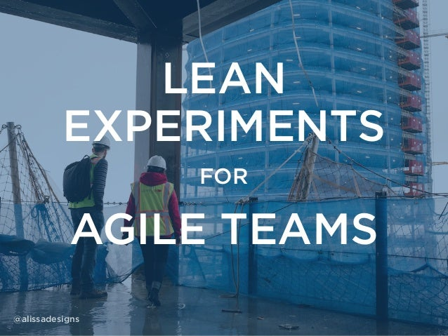 LEAN EXPERIMENTS @alissadesigns FOR AGILE TEAMS