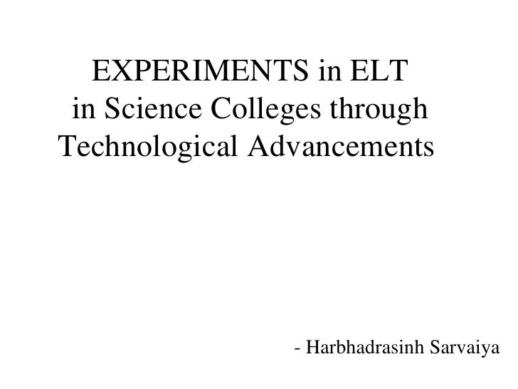 EXPERIMENTS in ELT in Science Colleges through Technological Advancements   - Harbhadrasinh Sarvaiya