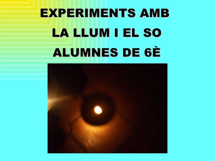 EXPERIMENTS AMB  LA LLUM I EL SO ALUMNES DE 6È