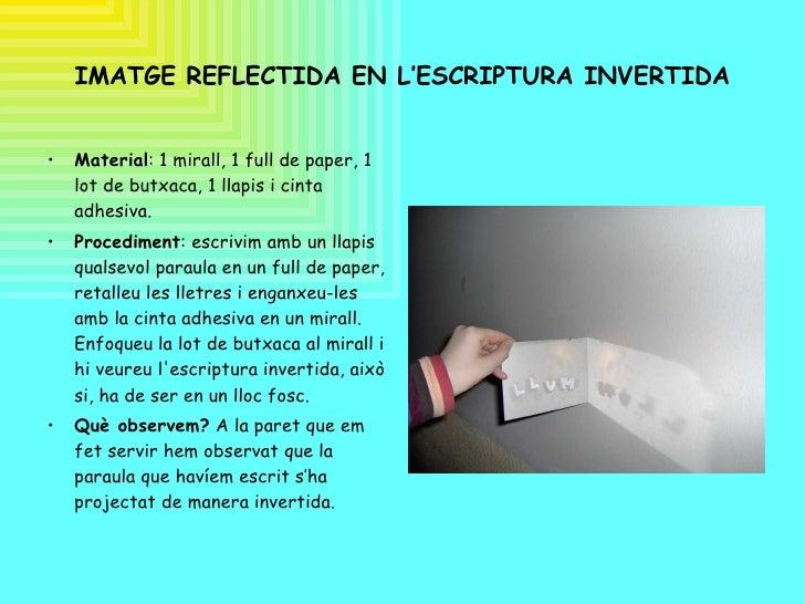IMATGE REFLECTIDA EN L'ESCRIPTURA INVERTIDA <ul><li>Material : 1 mirall, 1 full de paper, 1 lot de butxaca, 1 llapis i cin...