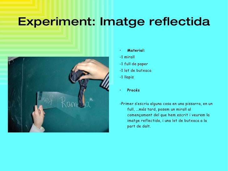 Experiment: Imatge reflectida <ul><li>Material: </li></ul><ul><li>-1 mirall  </li></ul><ul><li>-1 full de paper  </li></ul...