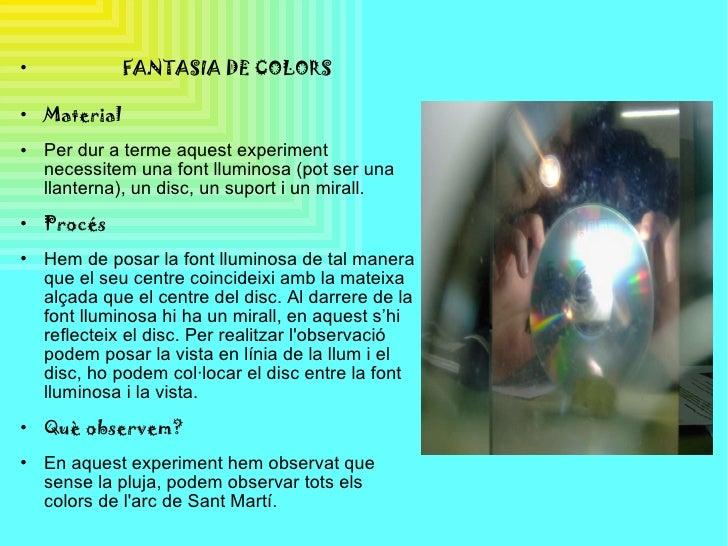 <ul><li>FANTASIA DE COLORS </li></ul><ul><li>Material </li></ul><ul><li>Per dur a terme aquest experiment necessitem una f...