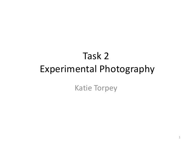 Task 2 Experimental Photography Katie Torpey  1