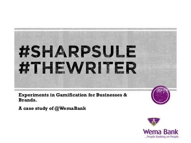 Experiments in Gamification for Businesses & Brands. A case study of @WemaBank