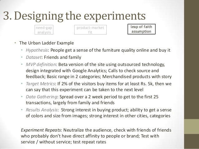 3. Designing the experiments need-gap analysis  product-market fit  leap of faith assumption  • The Urban Ladder Example •...