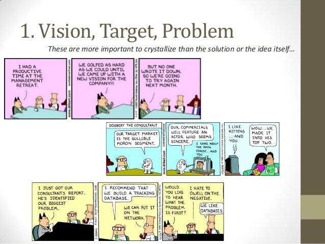 1. Vision, Target, Problem These are more important to crystallize than the solution or the idea itself…