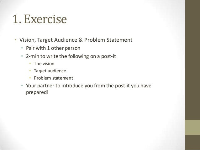 1. Exercise • Vision, Target Audience & Problem Statement • Pair with 1 other person • 2-min to write the following on a p...