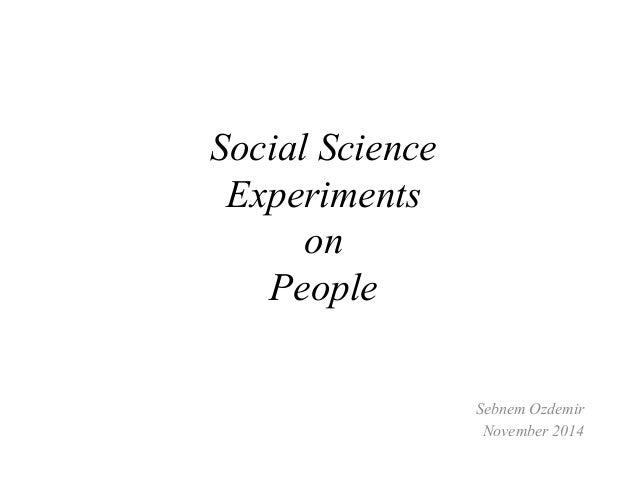 Social Science  Experiments  on  People  Sebnem Ozdemir  November 2014