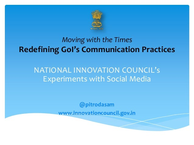 Moving with the Times Redefining GoI's Communication Practices NATIONAL INNOVATION COUNCIL's Experiments with Social Media...