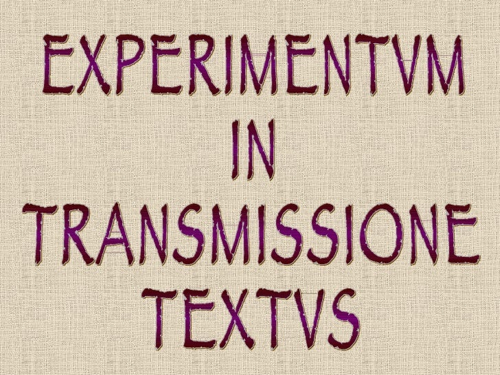 EXPERIMENTVM IN TRANSMISSIONE TEXTVS