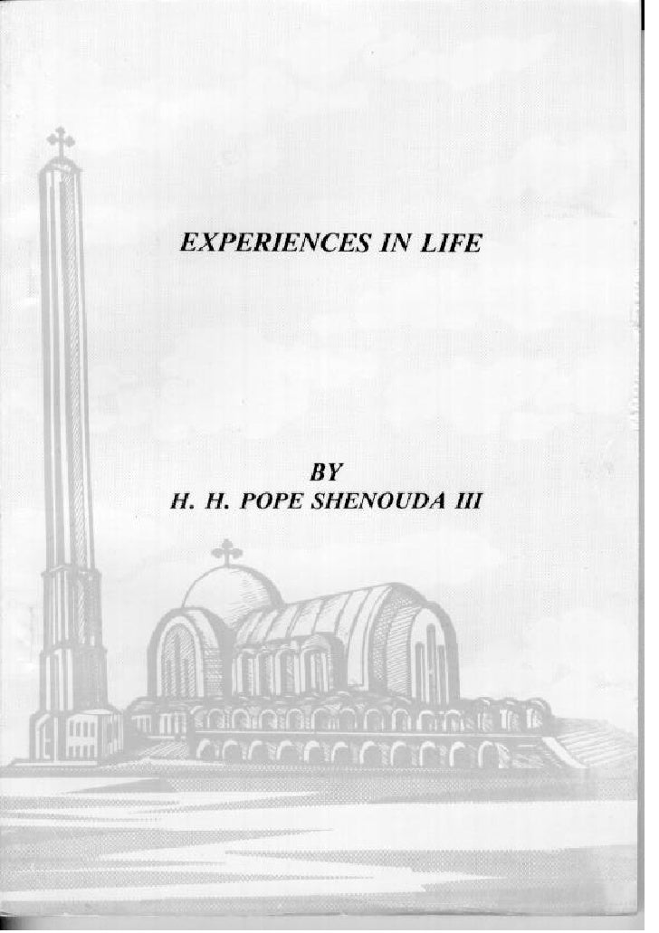 E COPTIC ORTHODOX  PATRIARCHATE     EXPERIENCES IN LIFE                  BY   H. H. POPE SHENOUDA III                     2