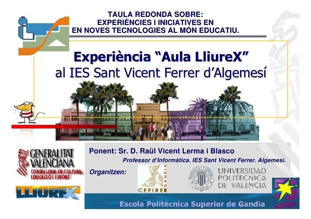 """TAULA REDONDA SOBRE:        EXPERIÈNCIES I INICIATIVES EN   EN NOVES TECNOLOGIES AL MÓN EDUCATIU.       Experiència """"Aula ..."""