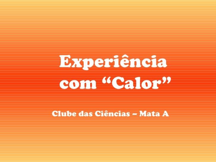 """Experiência com """"Calor""""Clube das Ciências – Mata A"""