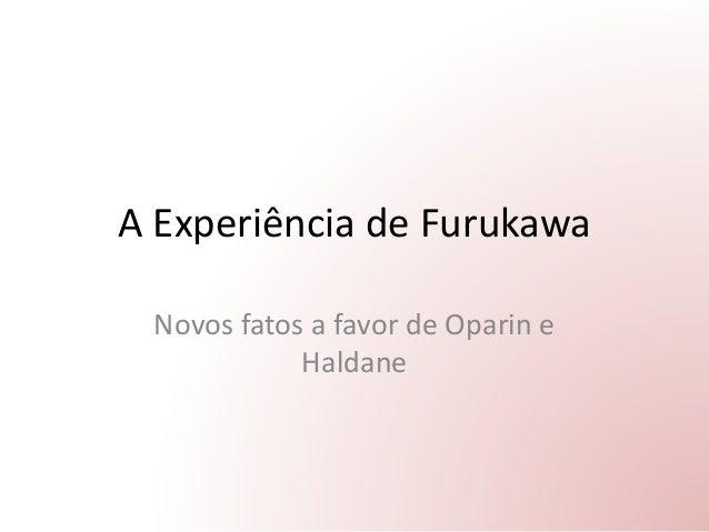 A Experiência de Furukawa Novos fatos a favor de Oparin e Haldane