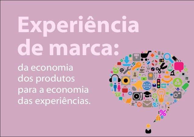 Experiência  de marca:  da economia  dos produtos  para a economia  das experiências.