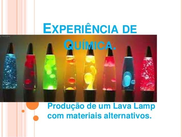 EXPERIÊNCIA DE  QUÍMICA.  Produção de um Lava Lamp  com materiais alternativos.