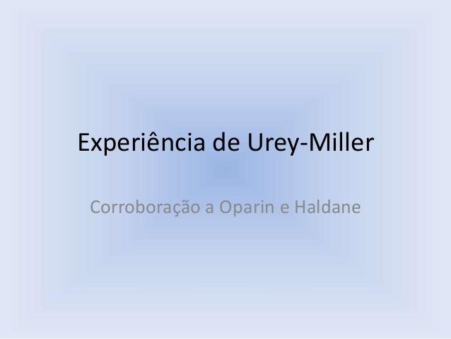 Experiência de Urey-Miller Corroboração a Oparin e Haldane