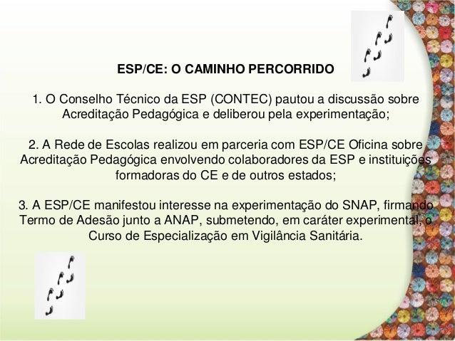 A ESP/CE vivenciou as seguintes etapas (outubro de 2013 a abril de 2014) 1. Oficina interna com representação das diferent...