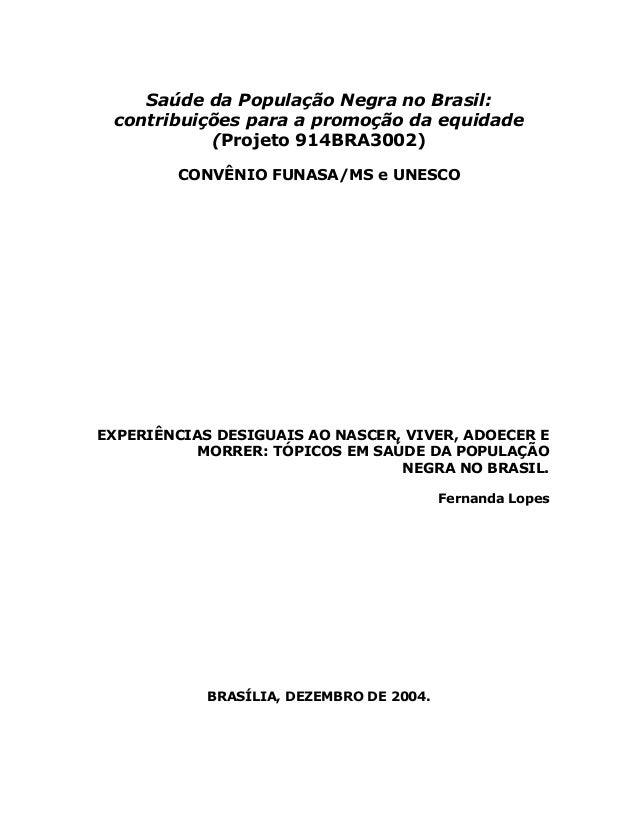 Saúde da População Negra no Brasil: contribuições para a promoção da equidade (Projeto 914BRA3002) CONVÊNIO FUNASA/MS e UN...