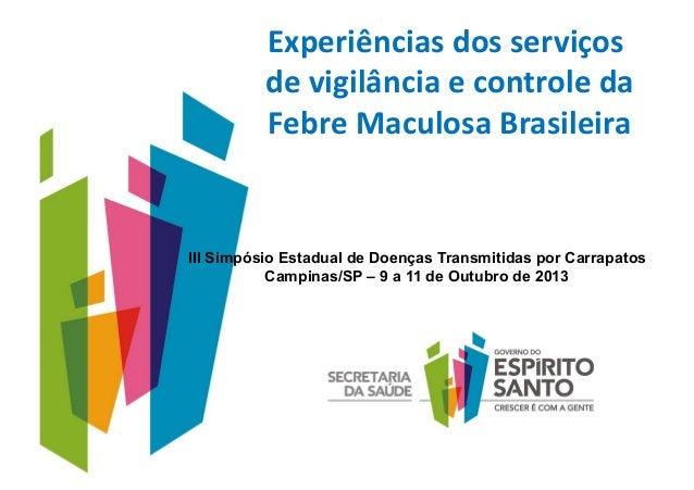 Experiências  dos  serviços   de  vigilância  e  controle  da    Febre  Maculosa  Brasileira     III...