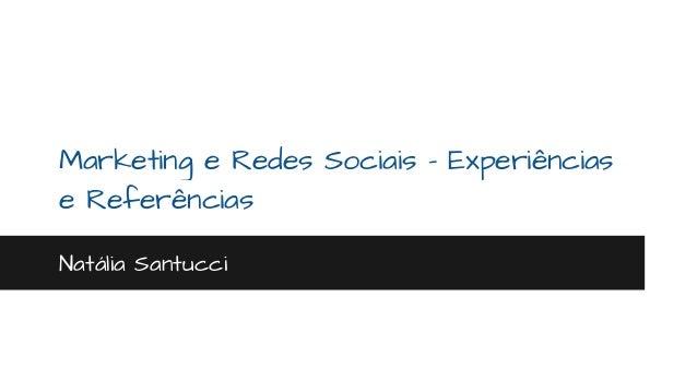 Marketing e Redes Sociais - Experiências  e Referências  Natália Santucci