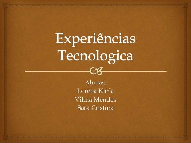 Alunas: Lorena Karla Vilma Mendes Sara Cristina