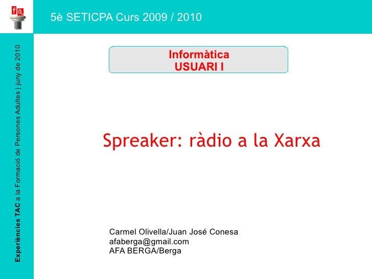 Experiències TAC  a la Formació de Persones Adultes   juny de 2010 Spreaker: ràdio a la Xarxa Carmel Olivella/Juan José Co...