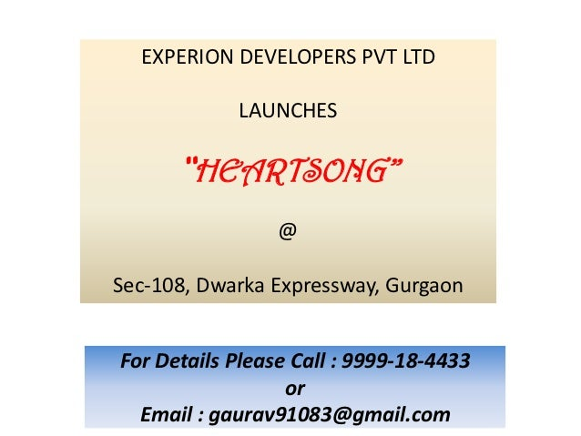 "EXPERION DEVELOPERS PVT LTD            LAUNCHES      ""HEARTSONG""                 @Sec-108, Dwarka Expressway, GurgaonFor D..."