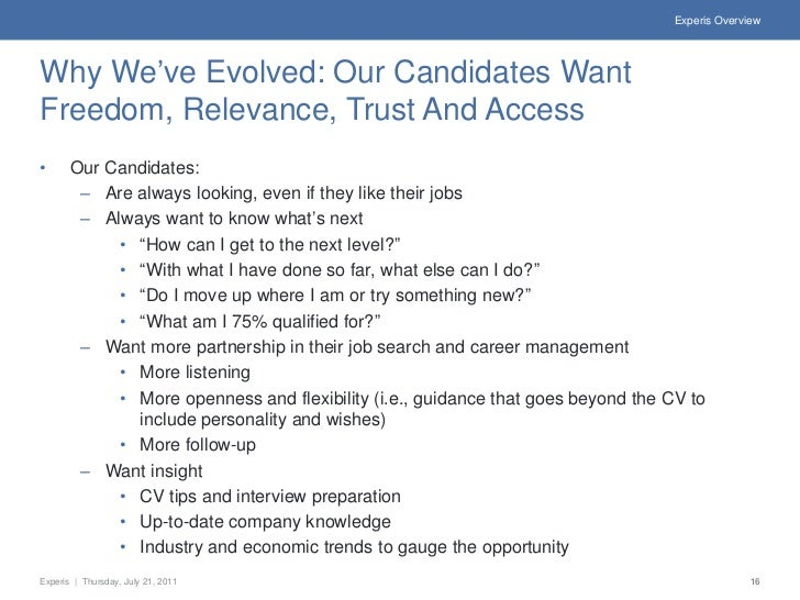 Experis OverviewWhy We've Evolved: Our Candidates WantFreedom, Relevance, Trust And Access•      Our Candidates:        – ...