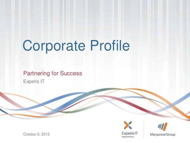 Corporate Profile Partnering for Success Experis IT October 6, 2015