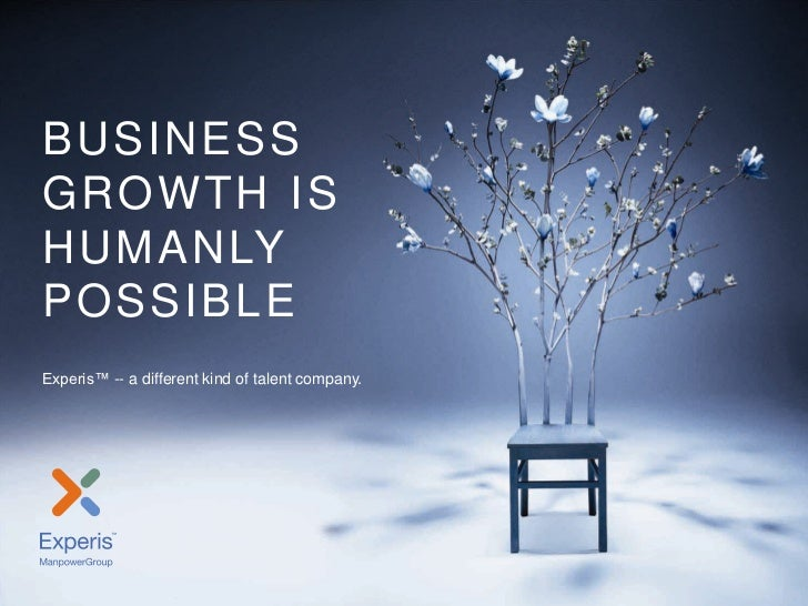 Experis OverviewBUSINESSGROWTH ISHUMAN LYPOSSIBLEExperis™ -- a different kind of talent company.Experis | Thursday, July 2...