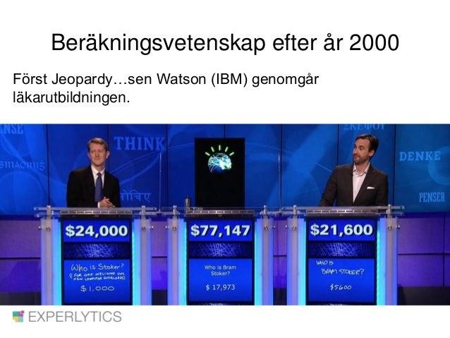Beräkningsvetenskap efter år 2000 Först Jeopardy…sen Watson (IBM) genomgår läkarutbildningen.