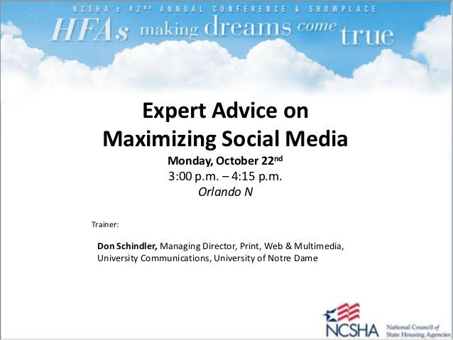 Expert Advice on   Maximizing Social Media                 Monday, October 22nd                 3:00 p.m. – 4:15 p.m.     ...