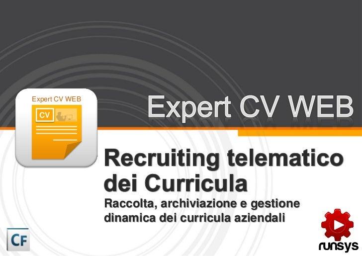 Expert CV WEB CV                Raccolta, archiviazione e gestione                dinamica dei curricula aziendali