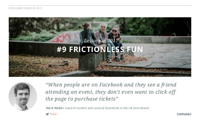 """CONSUMER TRENDS IN 2017 Tweet """"When people are on Facebook and they see a friend attending an event, they don't even want ..."""